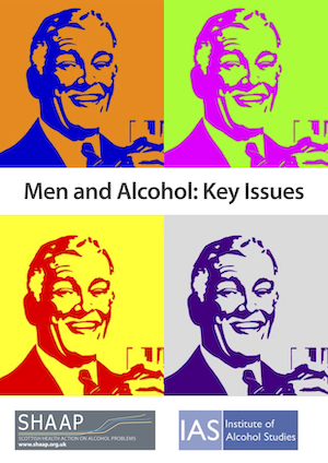 Scottish Health Action on Alcohol Problems (SHAAP) and Institute of Alcohol Studies (IAS) launch new report on Men and Alcohol